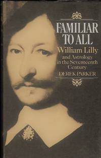 Familiar to all, William Lilly and astrology in the seventeenth century