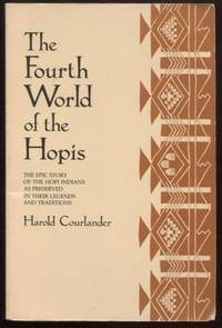 The Fourth World of the Hopis ; The Epic Story of the Hopi Indians As  Preserved in Their Legends and Traditions The Epic Story of the Hopi  Indians As Preserved in Their Legends and Traditions