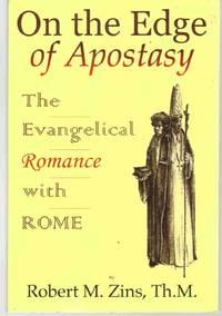 ON THE EDGE OF APOSTASY The Evangelical Romance with Rome