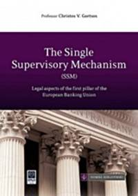image of  The Single Supervisory Mechanism (SSM) - Legal aspects of the first pillar of the European Banking Union