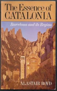 The Essence of Catalonia.  A Traveller's Guide to Barcelona and its Region