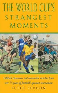 The World Cup's Strangest Moments: Oddball Characters and Memorable Matches from over 75...