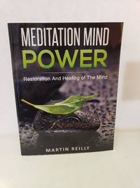 Meditation Mind Power Restoration and Healing of the Mind by Martin Reilly - Paperback - 2017-01-01 - from Renee Scriver and Biblio.com