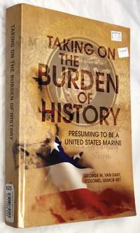 Taking On The Burden Of History: Presuming to be a United States Marine
