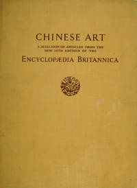 Chinese Art:  A Selection of Articles from the New 14th Edition of the  Encyclopedia Britannica