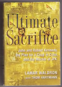 Ultimate Sacrifice  John and Robert Kennedy, the Plan for a Coup in Cuba,  and the Murder of JFK