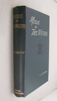 The Music of the Waters  a Collection of the sailors' Chanties, or Working  Songs of the Sea, of All Maritime Nations.  Boatmen's, Fishermen's,, and Rowing Songs, and Water Legends