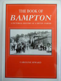 The Book of Bampton a Pictorial History of a Devon Parish