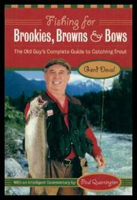 FISHING FOR BROOKIES, BROWNS AND BOWS - The Old Guy's Complete Guide to Catching Trout