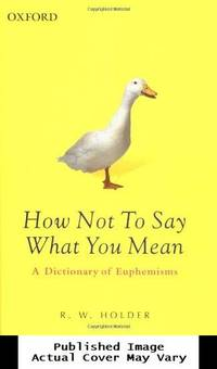 image of How Not To Say What You Mean: A Dictionary of Euphemisms (Oxford Paperback Reference)