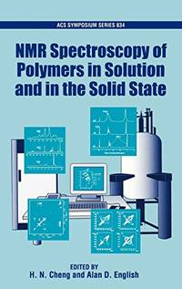 NMR Spectroscopy of Polymers in Solution and in the Solid State (ACS Symposium Series (No. 834))