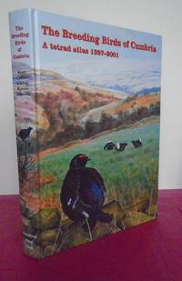 The Breeding Birds of Cumbria - A Tetrad Atlas 1997-2001 by  John Callion et al (editors)  Malcolm - First Edition - 2002 - from Loe Books and Biblio.co.uk