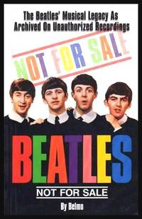 image of NOT FOR SALE - THE BEATLES - The Beatles' Musical Legacy as Archived on Unauthorized Recordings