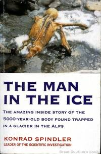 image of The Man in the Ice : The Amazing Inside Story of the 5000-Year-Old Body Found Trapped in a Glacier in the Alps