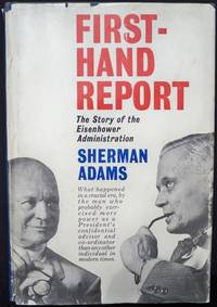 FIRST-HAND REPORT: THE STORY OF THE EISENHOWER ADMINISTRATION by  Sherman Adams - Signed First Edition - 1961 - from Champ & Mabel Collectibles and Biblio.com