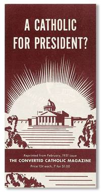 A Catholic for President? Reprinted from the February, 1951 issue of The Converted Catholic Magazine