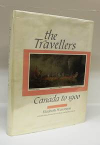 The Travellers Canada to 1900. An annotated bibliography of works published in english from 1577