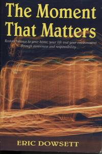 THE MOMENT THAT MATTERS : RESTORE BALANCE TO YOUR HOME, YOUR LIFE AND YOUR  ENVIRONMENT THROUGH AWARENESS AND RESPONSIBILITY