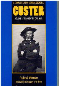A COMPLETE LIFE OF GENERAL GEORGE A. CUSTER, VOLUME 1 Through the Civil War