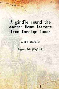 A girdle round the earth Home letters from foreign lands [Hardcover]