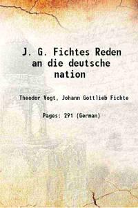 J. G. Fichtes Reden an die deutsche nation 1881