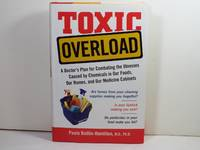 Toxic Overload: A Doctor's Plan for Combating the Illnesses Caused by Chemicals in Our Foods, Our Homes, and Our Medicine Cabinets