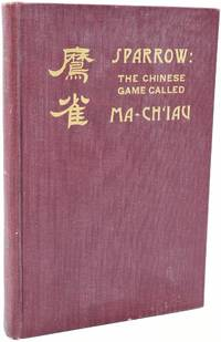 SPARROW: THE CHINESE GAME CALLED MA-CH'IAU.  A DESCRIPTIVE AND EXPLANATORY STORY