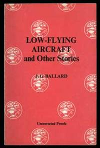 LOW-FLYING AIRCRAFT AND OTHER STORIES by  J[ames] G[raham] Ballard - Signed First Edition - [1976]. - from L. W. Currey, Inc. and Biblio.com