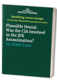 Plausible Denial: Was the CIA Involved in the JFK Assassination?