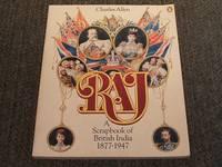 RAJ - A SCRAP BOOK OF INDIA 1877 - 1947