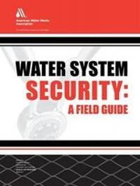 Water System Security: A Field Guide (First)