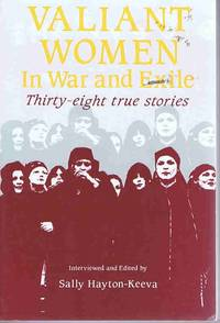 Valiant Women in War and Exile: Thirty-Eight True Stories by Sally Hayton-Keeva - Paperback - 1st Edition - 1987 - from Lazy Letters Books (SKU: 026777)