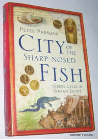 CITY OF THE SHARP-NOSED FISH : Greek Lives in Roman Egypt