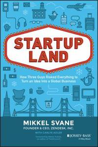 Startupland : How Three Guys Risked Everything to Turn an Idea into a Global Business