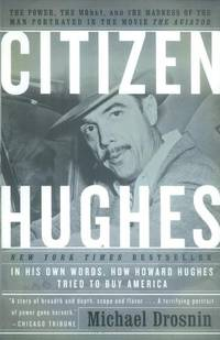 "image of Citizen Hughes: The Power, the Money and the Madness of the Man Portrayed in the Movie ""The Aviator"": The Power, the Money and the Madness of the Man Portrayed in the Movie the Aviator"