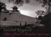 Vanished Kingdoms - A Woman Explorer In Tibet, China, & Mongolia 1921-1925
