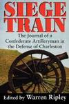 image of Siege Train: The Journal of a Confederate Artilleryman in the Defense of Charleston