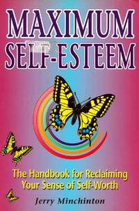 Maximum Self-Esteem: The Handbook for Reclaiming Your Sense of Self-Worth