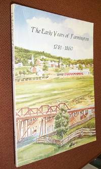 The Early Years of Farmington, 1781-1860: With Biographies