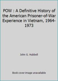 POW : A Definitive History of the American Prisoner-of-War Experience in Vietnam, 1964-1973