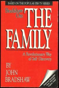 BRADSHAW ON THE FAMILY A Revolutionary Way of Self Discovery, Bradshaw, John