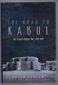 THE ROAD TO KABUL The Second Afghan War, 1878-1881