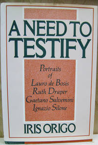 A Need to Testify:  Portraits of Lauro De Bosis, Ruth Draper, Gaetano  Salvemini, Ignazio Silone and an Essay on Biography