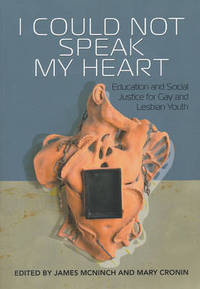 I Could Not Speak My Heart: Education and Social Justice for Gay and Lesbian Youth