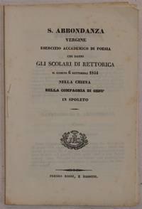 S. ABBONDANZA VERGINE ESERCIZIO ACCADEMICO DI POESIA CHE DANNO GLI SCOLARI DI RETTORICA IL GIORNO...