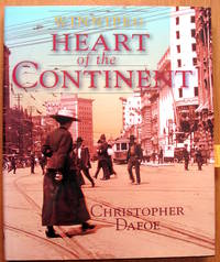 Winnipeg. Heart of the Contentinent by  Christopher Dafoe - Hardcover -   - 1998 - from Ken Jackson and Biblio.com