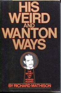 His Weird and Wanton Ways : the Secret Life of Howard Hughes