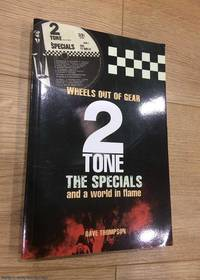 2 Tone, The Specials and a World in Flame - Wheels Out of Gear by Dave Thompson - Paperback - First Edition - 2004 - from 84 Charing Cross Road Books and Biblio.com.au