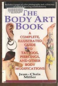 THE BODY ART BOOK A Complete, Illustrated Guide to Tattoos, Piercings, and  Other Body Modifications by  Jean-Chris Miller - Paperback - First Edition - 1997 - from Ravenswood Books and Biblio.co.uk