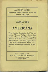 Catalogue of Americana. Town Histories, Genealogies, Civil War Literature, Almanacs, College History, Early Imprints, Historical Pamphlets, Newspapers, Railroads, South Seas, Indians, ... October 30 and 31, 1918